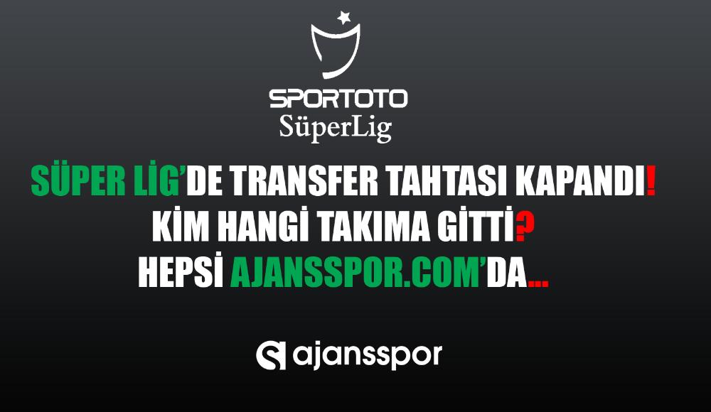 Süper Lig'de transfer tahtası kapandı İşte gelen ve giden oyuncular...