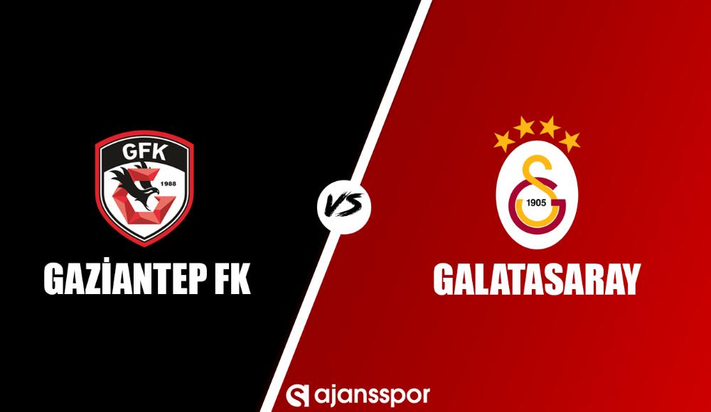 Gaziantep - Galatasaray (Yayın takip)