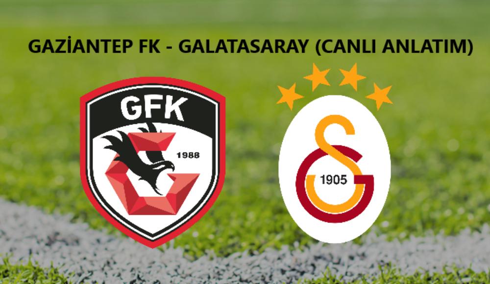 CANLI İZLE: Gaziantep FK - Galatasaray