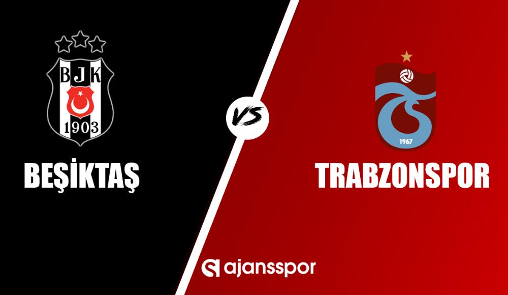 Beşiktaş Trabzonspor maçı hangi kanalda saat kaçta? Canlı izleyin...