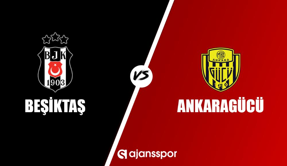 Beşiktaş - Ankaragücü maçı canlı izle!