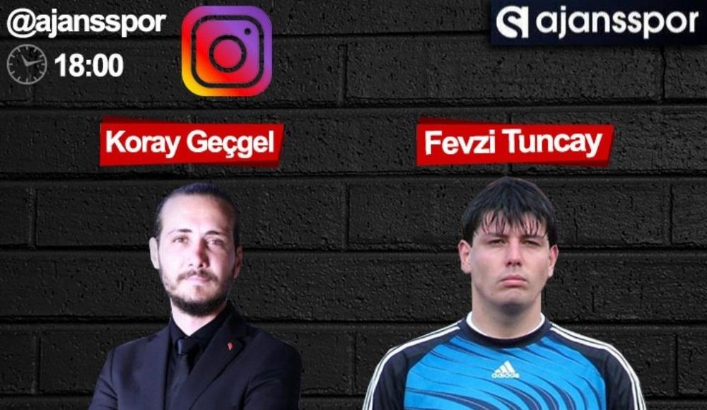 Fevzi Tuncay Ajansspor'un konuğu olacak