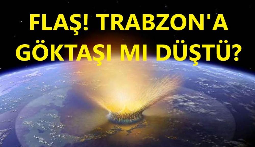 FLAŞ! Trabzon'a göktaşı düştü iddiası! Açıklama geldi