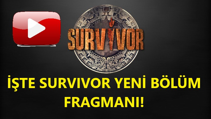 Survivor yeni bölüm fragmanı yayınlandı! İşte flaş görüntüler...