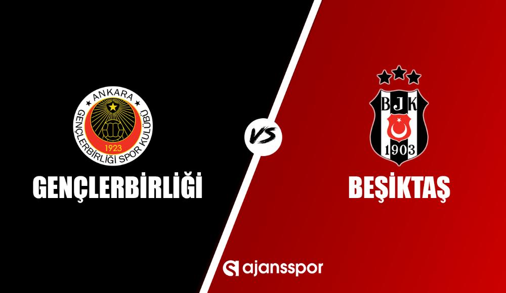 Gençlerbirliği - Beşiktaş (Canlı Skor)