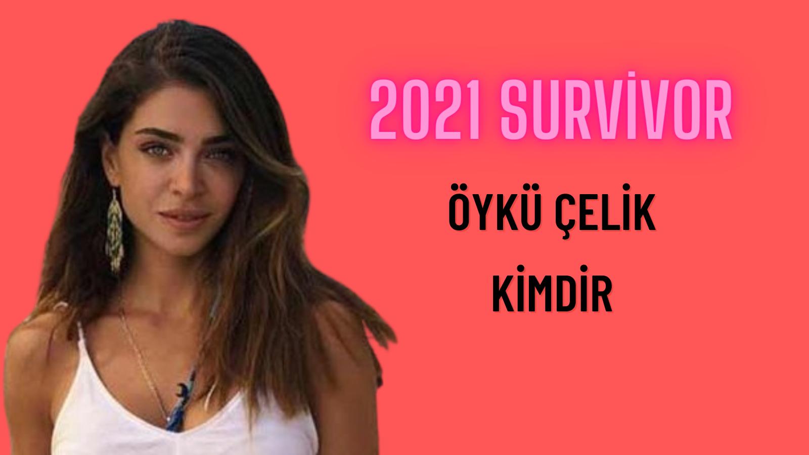 Survivor 2021 Öykü Çelik kimdir, kaç yaşında ve ne iş yapar? Survivor  Ünlüler